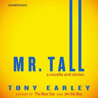 Mr. Tall: A Novella and Stories, Tony Earley
