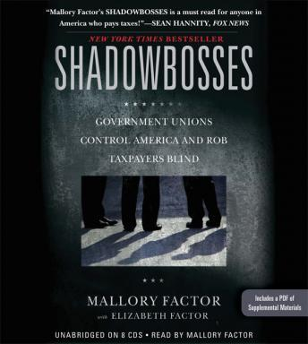 Shadowbosses: Government Unions Control America and Rob Taxpayers Blind, Elizabeth Factor, Mallory Factor