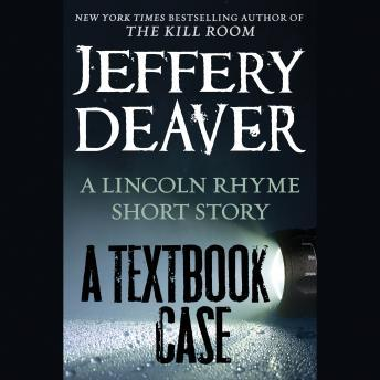 Textbook Case (a Lincoln Rhyme story), Jeffery Deaver