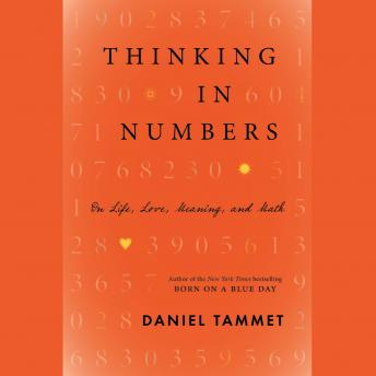 Download Thinking In Numbers: On Life, Love, Meaning, and Math by Daniel Tammet