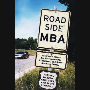 Roadside MBA: Back Road Lessons for Entrepreneurs, Executives and Small Business Owners, Scott Schaefer, Michael Mazzeo, Paul Boyer