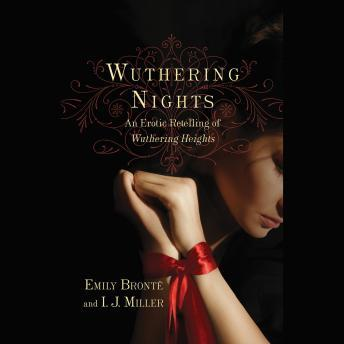 Wuthering Nights: An Erotic Retelling of Wuthering Heights, I. J. Miller, Emily Bronte
