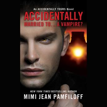 Accidentally Married to...A Vampire?, Mimi Jean Pamfiloff