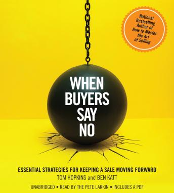 When Buyers Say No: Essential Strategies for Keeping a Sale Moving Forward, Ben Katt, Tom Hopkins