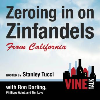 Zeroing in on Zinfandels from California: Vine Talk Episode 106