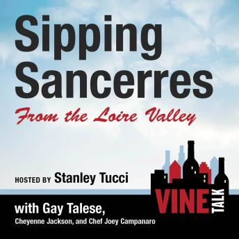 Sipping Sancerres from the Loire Valley: Vine Talk Episode 107, Vine Talk