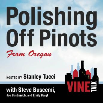 Polishing Off Pinots from Oregon: Vine Talk Episode 108