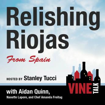 Relishing Riojas From Spain: Vine Talk Episode 109, Vine Talk