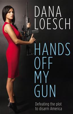 Download Hands Off My Gun: Defeating the Plot to Disarm America by Dana Loesch