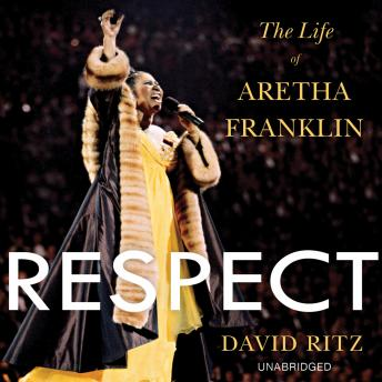 Respect: The Life of Aretha Franklin, Audio book by David Ritz