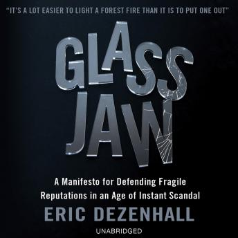 Glass Jaw: A Manifesto for Defending Fragile Reputations in an Age of Instant Scandal, Eric Dezenhall