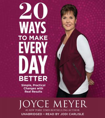 20 Ways to Make Every Day Better: Simple, Practical Changes with Real Results