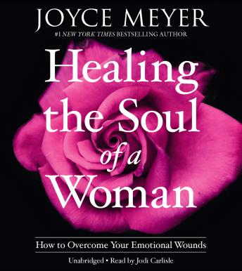 Download Healing the Soul of a Woman: How to Overcome Your Emotional Wounds by Joyce Meyer