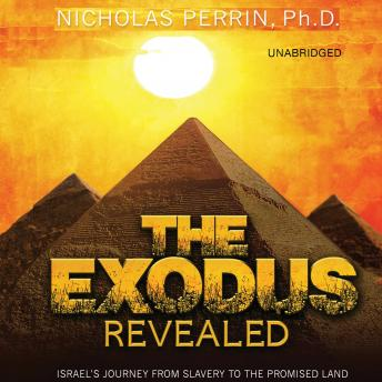 Exodus Revealed: Israel's Journey from Slavery to the Promised Land, Nicholas Perrin