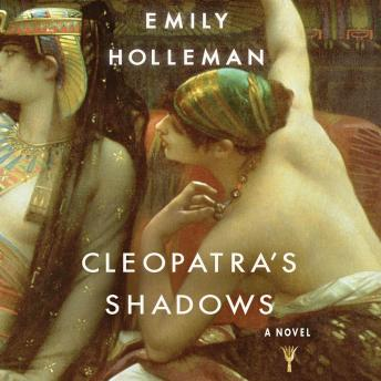 Cleopatra's Shadows, Emily Holleman