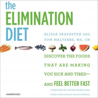 Elimination Diet: Discover the Foods That Are Making You Sick and Tired--and Feel Better Fast, Alissa Segersten, Tom Malterre