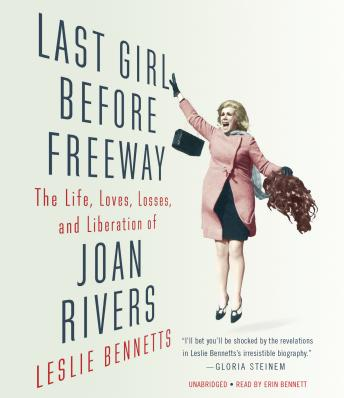 Last Girl Before Freeway: The Life, Loves, Losses, and Liberation of Joan Rivers, Leslie Bennetts