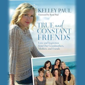 True and Constant Friends: Love and Inspiration from Our Grandmothers, Mothers, and Friends sample.