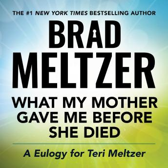 What My Mother Gave Me Before She Died: A Eulogy for Teri Meltzer