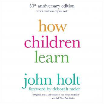 How Children Learn, 50th anniversary edition, John Holt