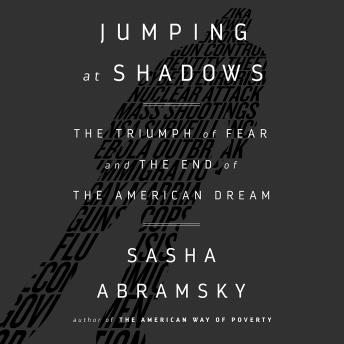 Jumping at Shadows: The Triumph of Fear and the End of the American Dream, Sasha Abramsky