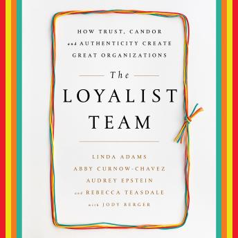 The Loyalist Team: How Trust, Candor, and Authenticity Create Great Organizations