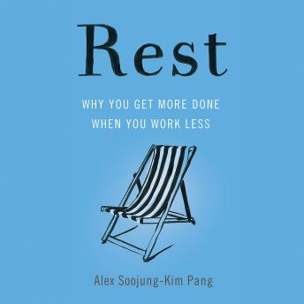 Rest: Why You Get More Done When You Work Less, Alex Soojung-Kim Pang