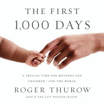 The First 1,000 Days: A Crucial Time for Mothers and Children-And the World