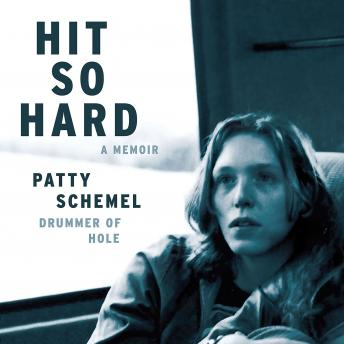 Hit So Hard: A Memoir, Patty Schemel