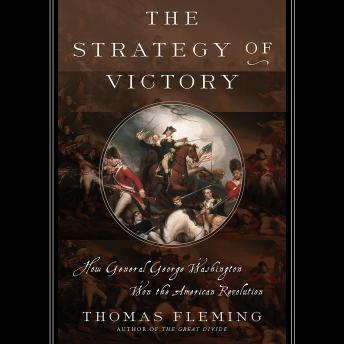 Strategy of Victory: How General George Washington Won the American Revolution, Thomas Fleming