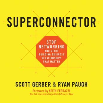 Superconnector: Stop Networking and Start Building Business Relationships that Matter