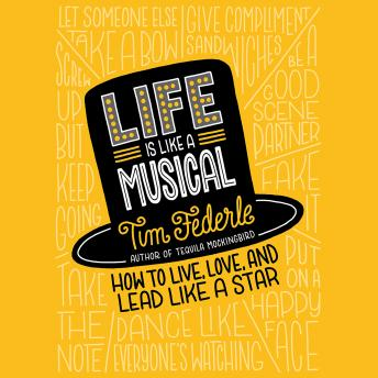 Life Is Like a Musical: How to Live, Love, and Lead Like a Star, Tim Federle