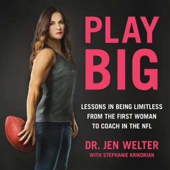 Play Big: Lessons in Being Limitless from the First Woman to Coach in the NFL, Stephanie Krikorian, Jen Welter