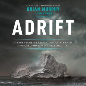 Download Adrift: A True Story of Tragedy on the Icy Atlantic and the One Who Lived to Tell about It by Brian Murphy