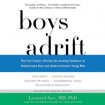 Boys Adrift: The Five Factors Driving the Growing Epidemic of Unmotivated Boys and Underachieving Young Men, Leonard Sax