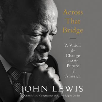 Download Across That Bridge: A Vision for Change and the Future of America by John Lewis