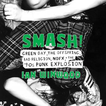 Smash!: Green Day, The Offspring, Bad Religion, NOFX, and the '90s Punk Explosion, Ian Winwood
