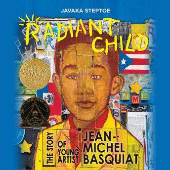 Radiant Child: The Story of Young Artist Jean-Michel Basquiat, Javaka Steptoe
