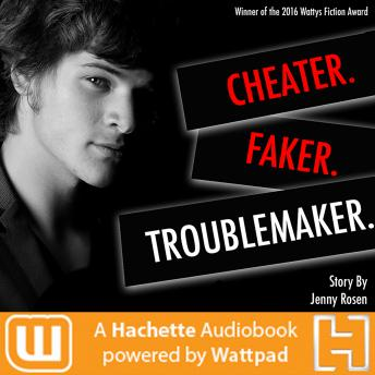 Cheater. Faker. Troublemaker.: A Hachette Audiobook powered by Wattpad Production, Jenny Rosen