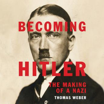 Becoming Hitler: The Making of a Nazi, Thomas Weber