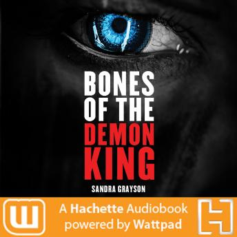 Bones of the Demon King: A Hachette Audiobook powered by Wattpad Production, Sandra Grayson