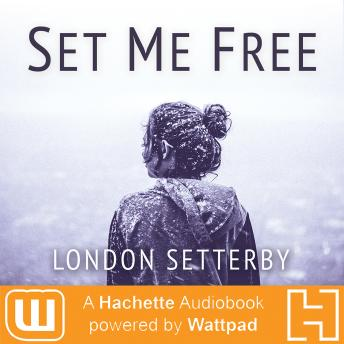 Set Me Free: A Hachette Audiobook powered by Wattpad Production, London Setterby