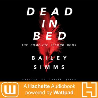 Dead in Bed by Bailey Simms: The Complete Second Book: A Hachette Audiobook powered by Wattpad Production