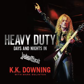 Heavy Duty: Days and Nights in Judas Priest, K.K. Downing