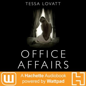 Office Affairs: A Hachette Audiobook powered by Wattpad Production, Tessa Lovatt