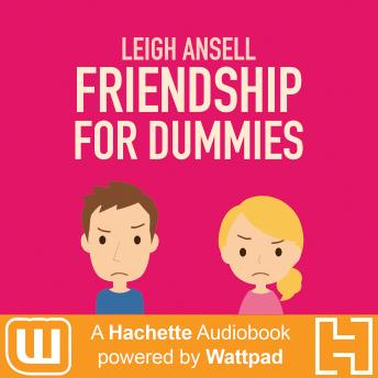 Friendship for Dummies: A Hachette Audiobook powered by Wattpad Production, Leigh Ansell