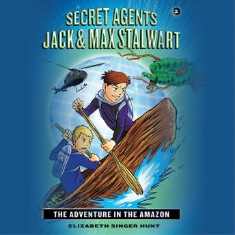 Secret Agents Jack and Max Stalwart: Book 2: The Adventure in the Amazon: Brazil, Elizabeth Singer Hunt