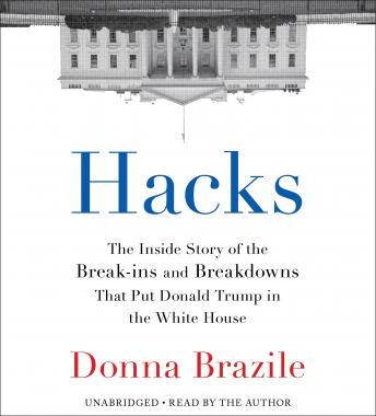 Download Hacks: The Inside Story of the Break-ins and Breakdowns That Put Donald Trump in the White House by Donna Brazile