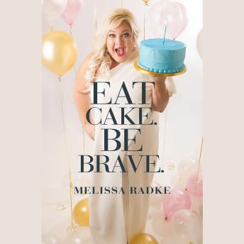 Download Eat Cake. Be Brave. by Melissa Radke