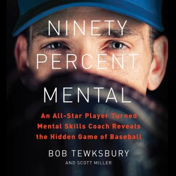 Ninety Percent Mental: An All-Star Player Turned Mental Skills Coach Reveals the Hidden Game of Baseball, Audio book by Scott Miller, Bob Tewksbury